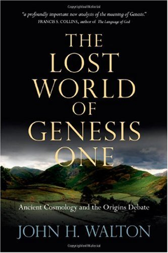 Lost World of Genesis One Ancient Cosmology and the Origins Debate  2009 edition cover