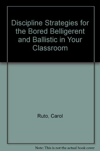 Discipline Strategies For the Bored, Belligerent and Ballistic in Your Classroom N/A 9780944295045 Front Cover