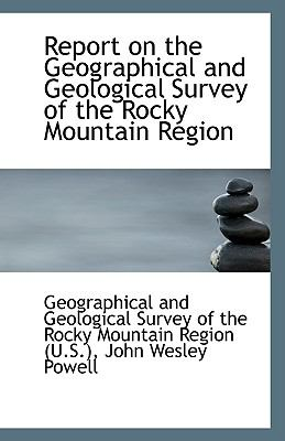 Report on the Geographical and Geological Survey of the Rocky Mountain Region N/A 9781113373045 Front Cover
