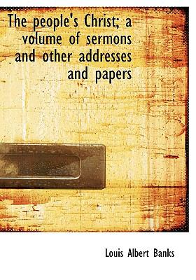 People's Christ; a Volume of Sermons and Other Addresses and Papers  N/A 9781115085045 Front Cover
