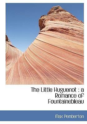 Little Huguenot A Romance of Fountainebleau N/A 9781115308045 Front Cover