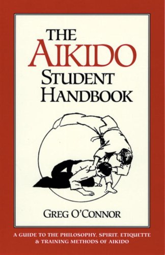 Aikido Student Handbook A Guide to Philosophy, Spirit, Etiquette and Training Methods of Aikido N/A edition cover