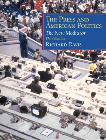 Press and American Politics The New Mediator 3rd 2001 9780130264046 Front Cover