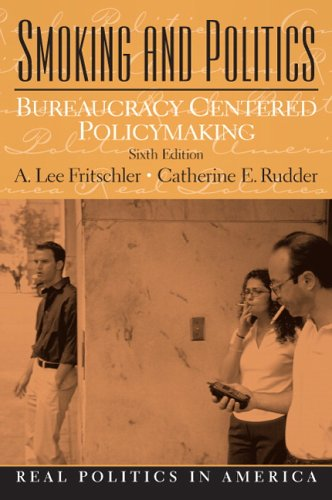 Smoking and Politics Bureaucracy Centered Policymaking 6th 2007 (Revised) edition cover