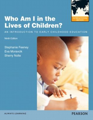 Who Am I in the Lives of Children? An Introducton to Early Childhood Education 9th 2013 (Revised) 9780132864046 Front Cover