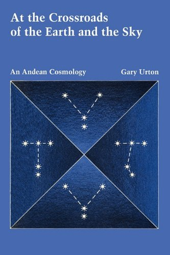 At the Crossroads of the Earth and the Sky An Andean Cosmology  1981 (Reprint) 9780292704046 Front Cover