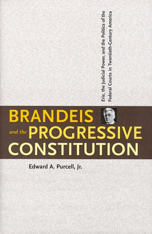 Brandeis and the Progressive Constitution Erie, the Judicial Power, and the Politics of the Federal Courts in Twentieth-Century America  2000 9780300078046 Front Cover