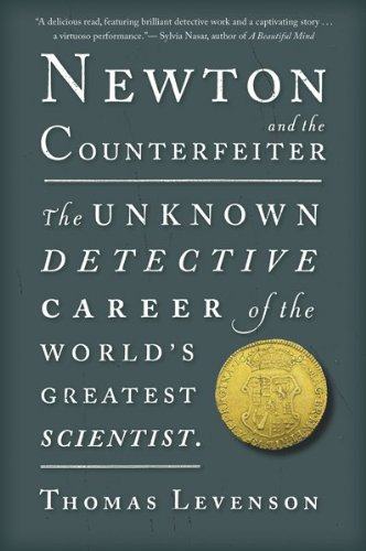 Newton and the Counterfeiter The Unknown Detective Career of the World's Greatest Scientist N/A edition cover