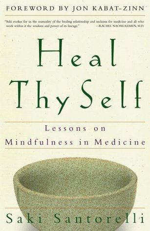 Heal Thy Self Lessons on Mindfulness in Medicine  2000 edition cover