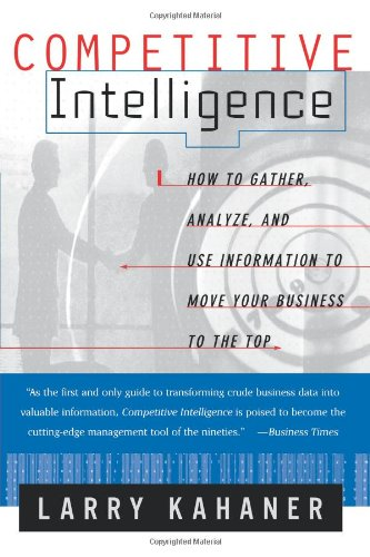 Competitive Intelligence How to Gather Analyze and Use Information to Move Your Business to the Top  1998 edition cover