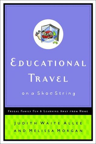 Educational Travel on a Shoestring Frugal Family Fun and Learning Away from Home  2002 9780877882046 Front Cover