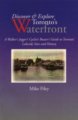 Discover and Explore Toronto's Waterfront A Walker's Jogger's Cyclist's Boater's Guide to Toronto's Lakeside Sites and History  1998 9781550023046 Front Cover