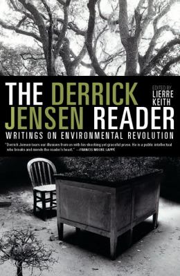 Derrick Jensen Reader A Rare and Original Voice of Sanity in a Chaotic World  2012 edition cover