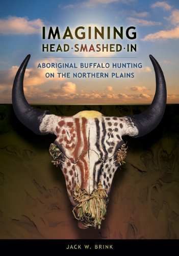 IMAGINING HEAD-SMASHED-IN: Aboriginal Buffalo Hunting on the Northern Plains  2008 9781897425046 Front Cover