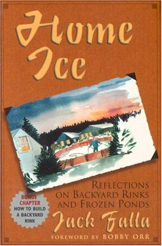 Home Ice Reflections on Back Yard Rinks and Frozen Ponds N/A edition cover