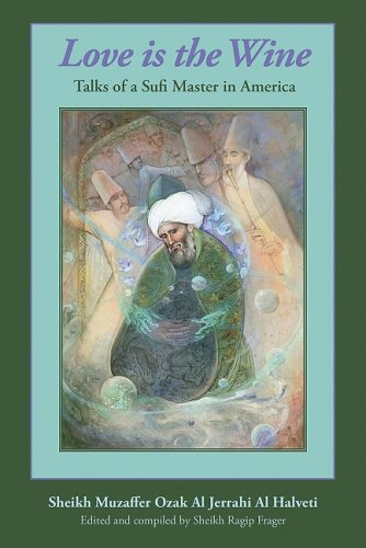 Love Is the Wine Talks of a Sufi Master in America 2nd 2009 9781935387046 Front Cover