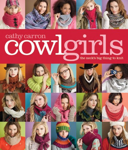 Cowl Girls The Neck's Big Thing to Knit  2010 9781936096046 Front Cover