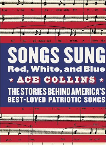 Songs Sung Red, White, and Blue The Stories Behind America's Best-Loved Patriotic Songs  2003 9780060513047 Front Cover