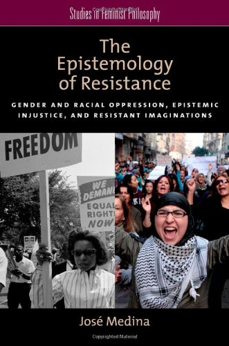 Epistemology of Resistance Gender and Racial Oppression, Epistemic Injustice, and Resistant Imaginations  2013 edition cover