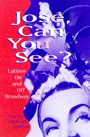 Jose, Can You See? Latinos on and off Broadway  1999 edition cover