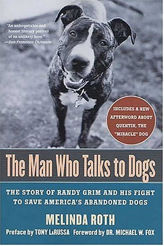 Man Who Talks to Dogs The Story of Randy Grim and His Fight to Save America's Abandoned Dogs  2002 (Revised) edition cover