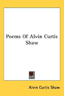 Poems of Alvin Curtis Shaw  N/A 9780548530047 Front Cover