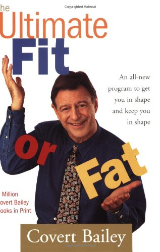 Ultimate Fit or Fat Get in Shape and Stay in Shape with America's Best-Loved and Most Effective Fitness Teacher  1999 edition cover