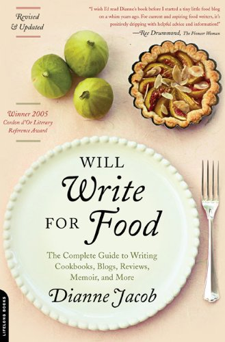 Will Write for Food The Complete Guide to Writing Cookbooks, Blogs, Reviews, Memoir, and More 2nd 2010 edition cover