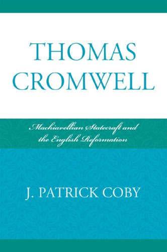 Thomas Cromwell Machiavellian Statecraft and the English Reformation  2009 edition cover