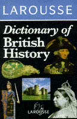 Larousse Dictionary of British History   1994 9780752300047 Front Cover