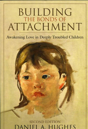 Building the Bonds of Attachment Awakening Love in Deeply Troubled Children 2nd 2006 (Revised) edition cover