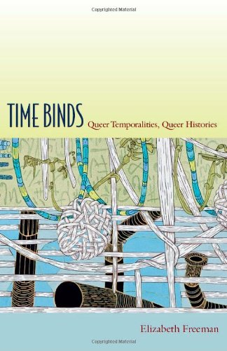 Time Binds Queer Temporalities, Queer Histories  2010 9780822348047 Front Cover