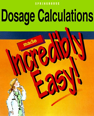 Dosage Calculations Made Incredibly Easy 1st edition cover