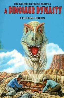 Dinosaur Dynasty : The Sternberg Fossil Hunters 2nd 1999 9780878424047 Front Cover