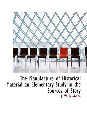 Manufacture of Historical Material an Elementary Study in the Sources of Story N/A 9781115320047 Front Cover