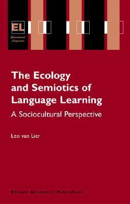 Ecology and Semiotics of Language Learning A Sociocultural Perspective  2004 9781402079047 Front Cover