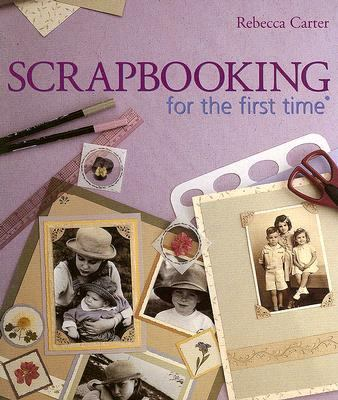 Scrapbooking for the First Time   2006 9781402727047 Front Cover