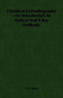Chemical Crystallography: An Introduction to Optical and X Ray Methods  2007 9781406758047 Front Cover