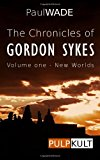 Chronicles of Gordon Sykes Volume One - New Worlds N/A 9781492773047 Front Cover