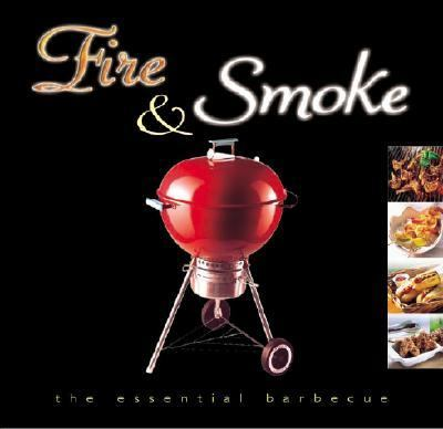 Fire and Smoke : The Essential Barbecue N/A 9781552853047 Front Cover