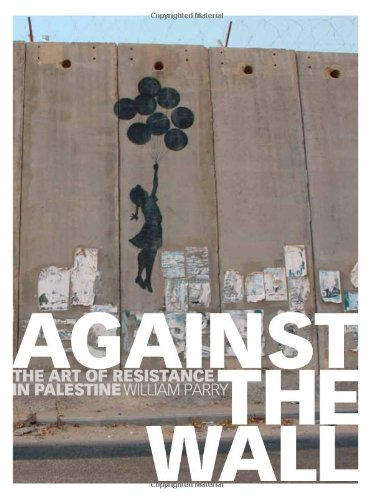 Against the Wall The Art of Resistance in Palestine  2011 edition cover