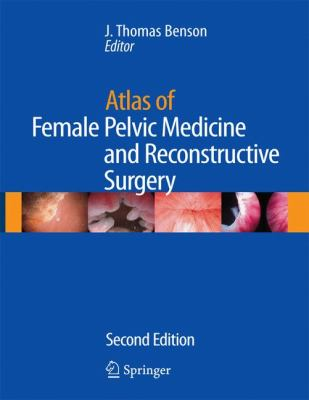 Atlas of Female Pelvic Medicine and Reconstructive Surgery  2nd 2009 9781573403047 Front Cover