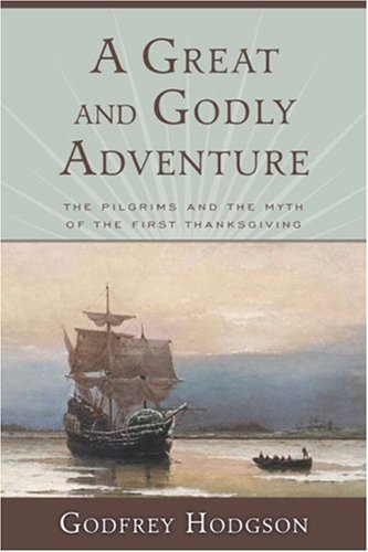 Great and Godly Adventure The Pilgrims and the Myth of the First Thanksgiving  2007 edition cover