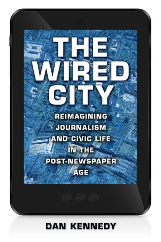 The Wired City: Reimagining Journalism and Civic Life in the Post-newspaper Age  2013 edition cover