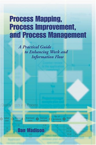 Process Mapping, Process Improvement, and Process Management A Practical Guide to Enhancing Work and Information Flow  2005 edition cover
