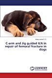 C-Arm and Jig Guided Iln in Repair of Femoral Fracture in Dogs  0 edition cover