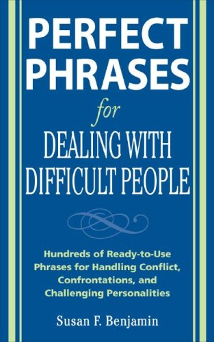 Perfect Phrases for Dealing with Difficult People Hundreds of Ready-to-Use Phrases for Handling Conflict, Confrontations, and Challenging Personalities  2008 edition cover