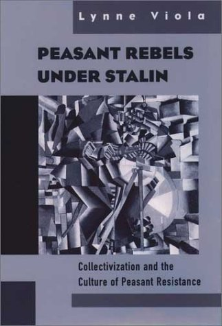 Peasant Rebels under Stalin Collectivization and the Culture of Peasant Resistance  1999 edition cover