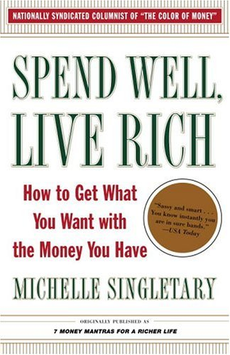 Spend Well, Live Rich How to Get What You Want with the Money You Have  2004 edition cover