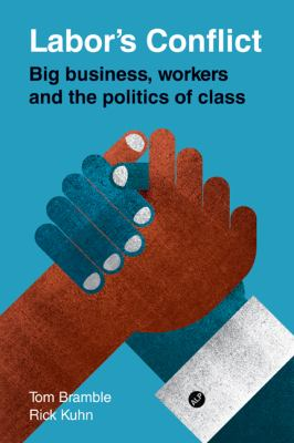 Labor's Conflict Big Business, Workers and the Politics of Class  2011 9780521138048 Front Cover